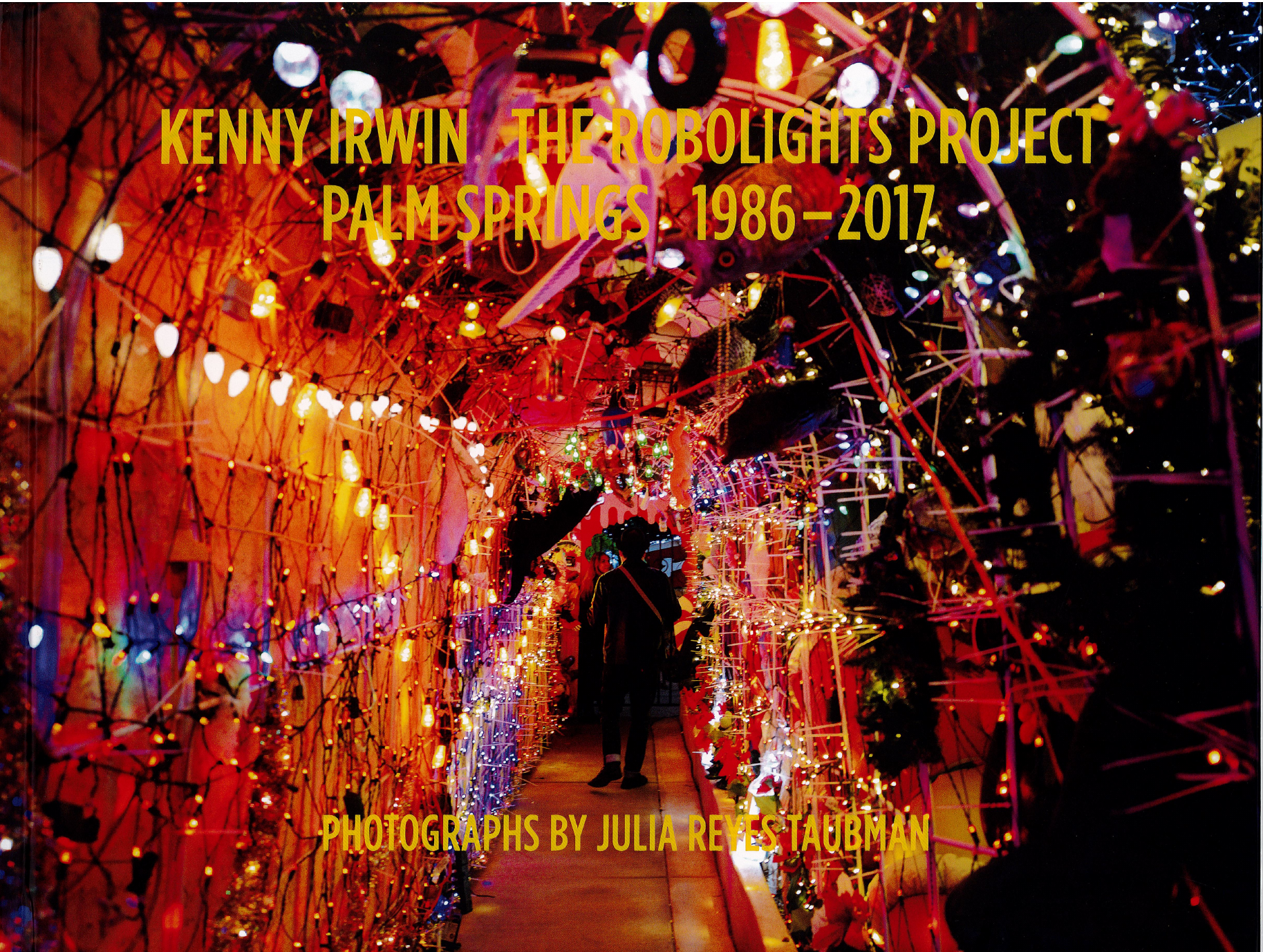 Kenny Irwin: The Robolights Project, Palm Springs 1986-2017